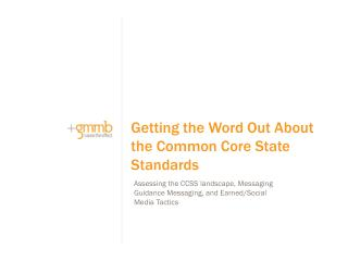 Assessing the CCSS landscape, Messaging Guidance Messaging, and Earned/Social Media Tactics