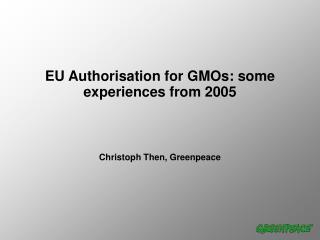 EU Authorisation for GMOs: some experiences from 2005
