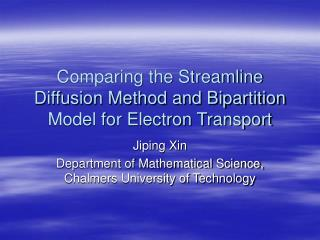 Comparing the Streamline Diffusion Method and Bipartition Model for Electron Transport
