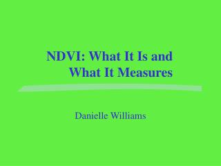 NDVI: What It Is and   What It Measures