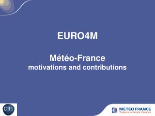 EURO4M M�t�o-France motivations and contributions