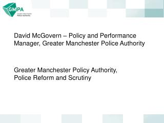David McGovern – Policy and Performance Manager, Greater Manchester Police Authority
