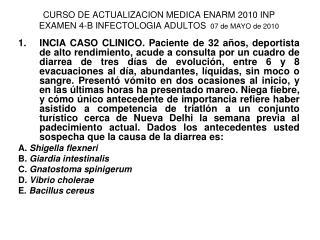 CURSO DE ACTUALIZACION MEDICA ENARM 2010 INP  EXAMEN 4-B INFECTOLOGIA ADULTOS   07 de MAYO de 2010
