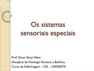 Os sistemas  sensoriais especiais