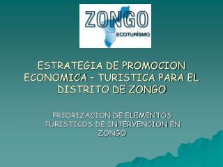 ESTRATEGIA DE PROMOCION ECONOMICA – TURISTICA PARA EL DISTRITO DE ZONGO