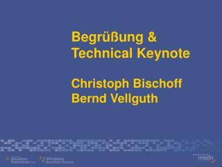 Begr  ung   Technical Keynote  Christoph Bischoff Bernd Vellguth