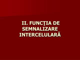 II. FUNCŢIA DE SEMNALIZARE  INTERCELULARĂ