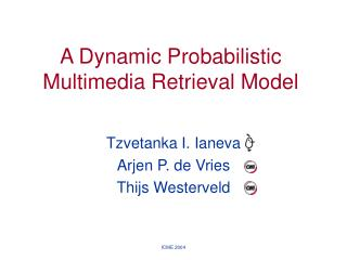 A Dynamic Probabilistic Multimedia Retrieval Model