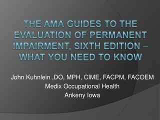 John Kuhnlein ,DO, MPH, CIME, FACPM, FACOEM Medix Occupational Health Ankeny Iowa