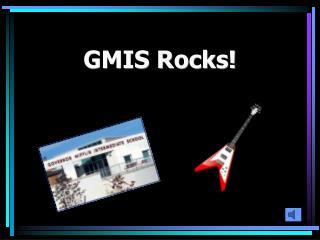 GMIS Rocks!