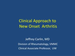 Clinical Approach to      New Onset  Arthritis