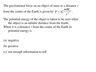 The gravitational force on an object of mass  m  a distance  r
