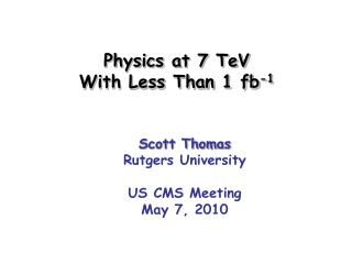 Physics at 7 TeV With Less Than 1 fb -1