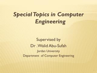 Special Topics in Computer Engineering Supervised by Dr . Walid Abu-Sufah Jordan University
