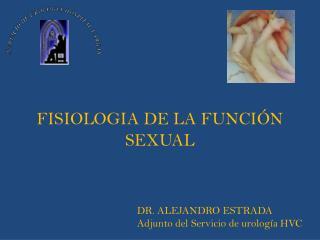 FISIOLOGIA DE LA FUNCIÓN  SEXUAL