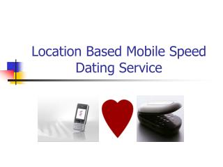 Location Based Mobile Speed Dating Service