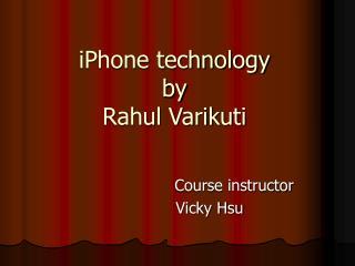 iPhone technology by Rahul Varikuti
