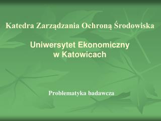 Katedra Zarządzania Ochroną Środowiska Uniwersytet Ekonomiczny  w Katowicach