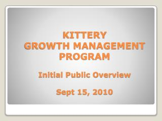 KITTERY GROWTH MANAGEMENT PROGRAM  Initial Public Overview  Sept 15, 2010