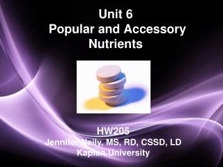 Unit 6  Popular and Accessory Nutrients