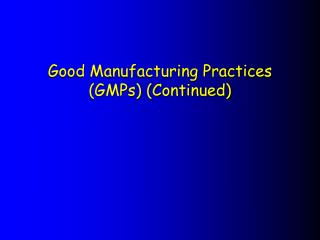 Good Manufacturing Practices (GMPs) (Continued)