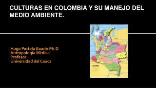 Hugo Portela Guarín Ph.D  Antropología Médica Profesor  Universidad del Cauca