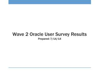 Wave 2 Oracle User Survey Results Prepared: 7/14/14