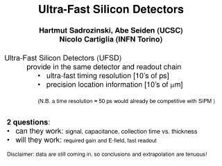 Ultra-Fast Silicon Detectors (UFSD)  	provide in the same detector and readout chain