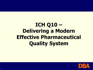 ICH Q10 �  Delivering a Modern Effective Pharmaceutical Quality System