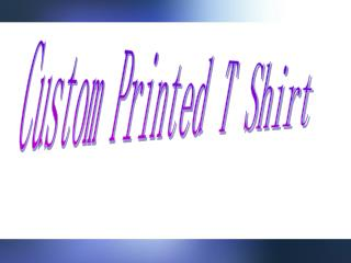 Custom printed t shirt