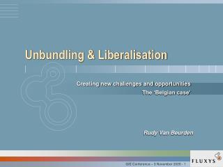 Unbundling & Liberalisation