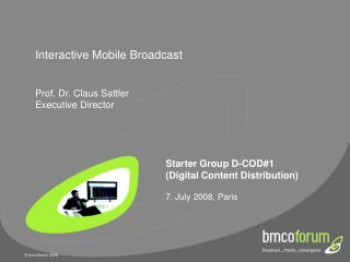 Interactive Mobile Broadcast Prof. Dr. Claus Sattler Executive Director
