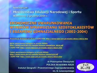 EKONOMICZNE UWARUNKOWANIA WYNIKÓW SPRAWDZIANU SZÓSTOKLASISTÓW I EGZAMINU GIMNAZJALNEGO (2002-2004)