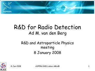 R&D for Radio Detection Ad M. van den Berg