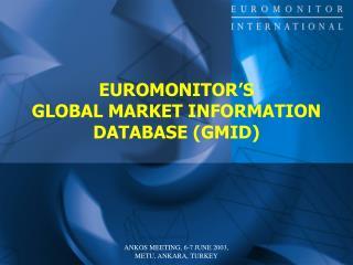 EUROMONITOR'S  GLOBAL MARKET INFORMATION DATABASE (GMID)