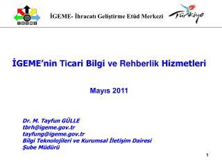 İGEME'nin  Ti cari Bilgi  ve Rehberlik  Hizmetleri Mayıs 2011