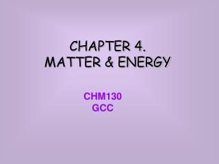 CHAPTER 4. MATTER & ENERGY