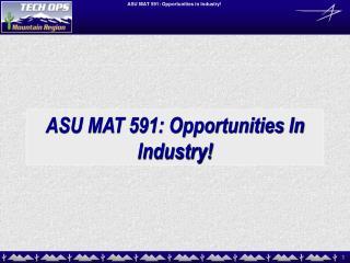 ASU MAT 591: Opportunities In Industry!
