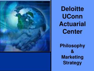 Deloitte UConn Actuarial Center Philosophy  & Marketing Strategy