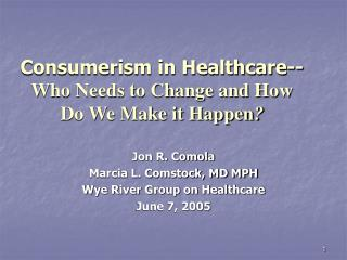 Consumerism in Healthcare-- Who Needs to Change and How Do We Make it Happen