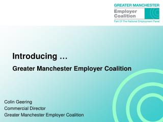 Introducing � Greater Manchester Employer Coalition