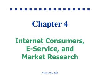 Chapter 4 Internet Consumers,  E-Service, and  Market Research