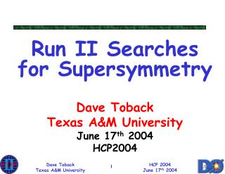 Run II Searches for Supersymmetry Dave Toback Texas A&M University June 17 th  2004 HCP2004