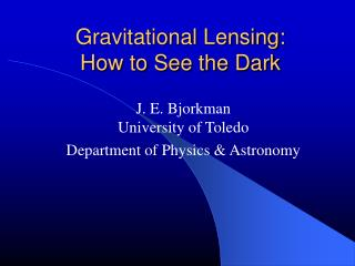 Gravitational Lensing:  How to See the Dark