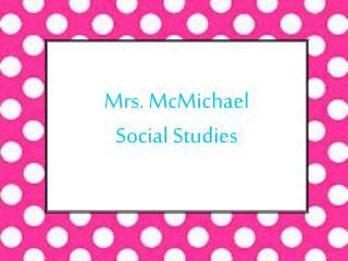 Mrs. McMichael  Social Studies