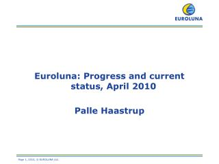 Euroluna: Progress and current status, April 2010 Palle Haastrup