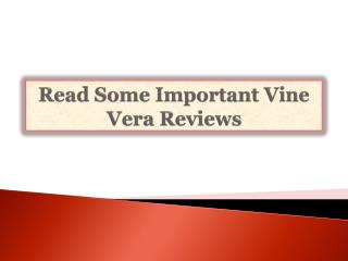Read Some Important Vine Vera Reviews