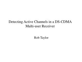 Detecting Active Channels in a DS-CDMA Multi-user Receiver