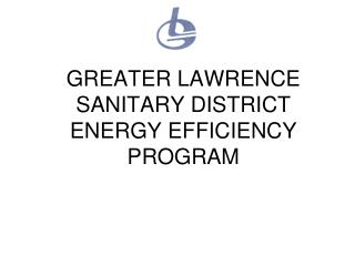 GREATER LAWRENCE SANITARY DISTRICT ENERGY EFFICIENCY PROGRAM
