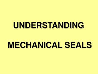 UNDERSTANDING  MECHANICAL SEALS